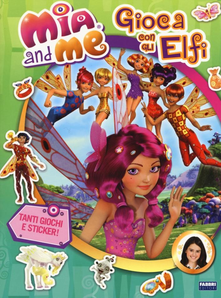 Gioca con gli elfi. Mia and me. Ediz. illustrata