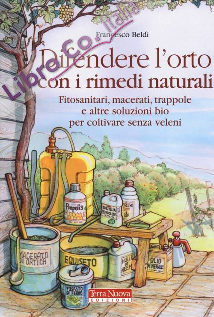Difendere l'orto con i rimedi naturali. Fitosanitari, macerati, trappole e altre soluzioni bio per coltivare senza veleni.