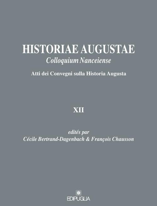 Historiae Augustae colloquium nanceiense. Atti dei Convegni sulla Historia Augusta XII. Ediz. italiana e francese
