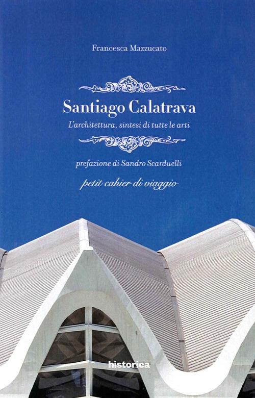 Santiago Calatrava. L'architettura, sintesi di tutte le arti