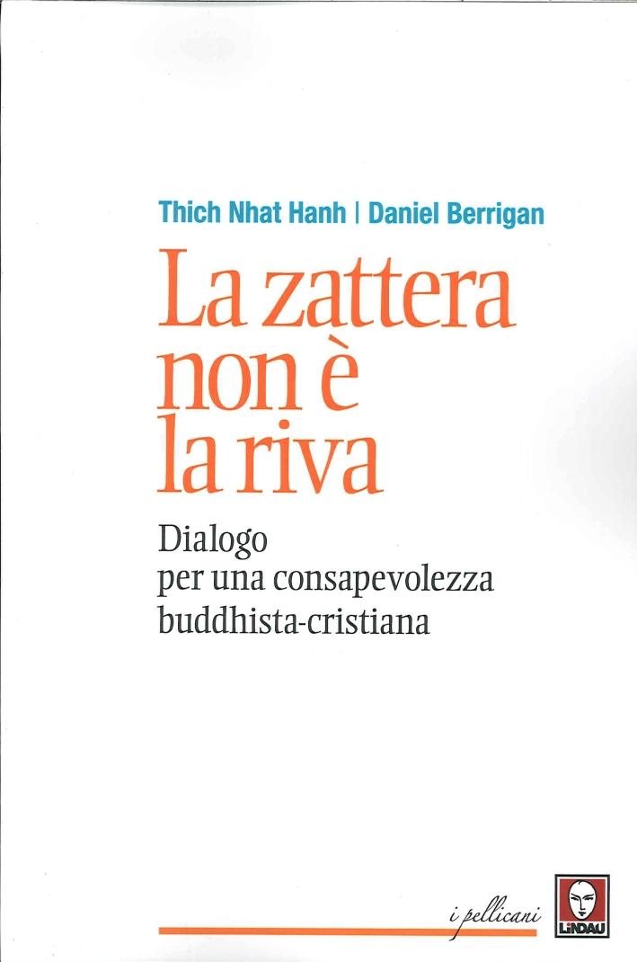 La Zattera non è la Riva. Dialogo per una Consapevolezza Buddhista-Cristiana