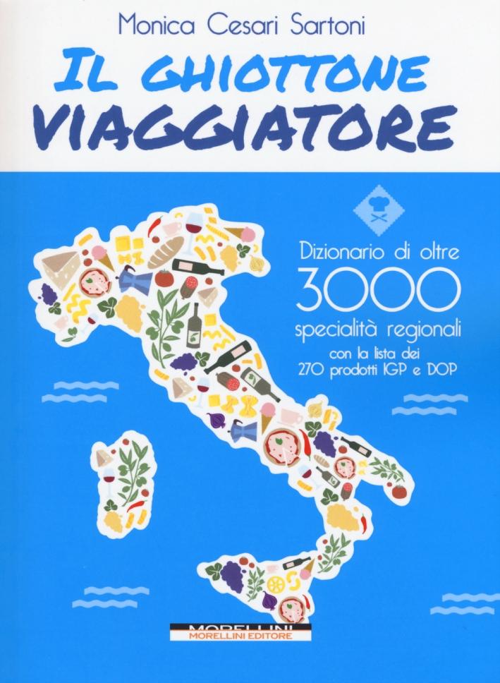 Il ghiottone viaggiatore. Guida alle specialità regionali italiane