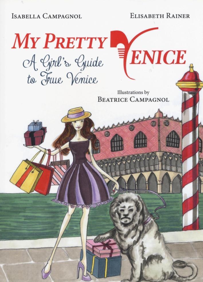 My pretty Venice. A girl's guide to true Venice
