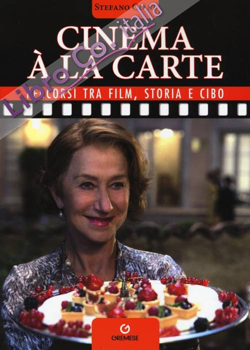 Cinema à la carte. Percorsi tra film, storia e cibo