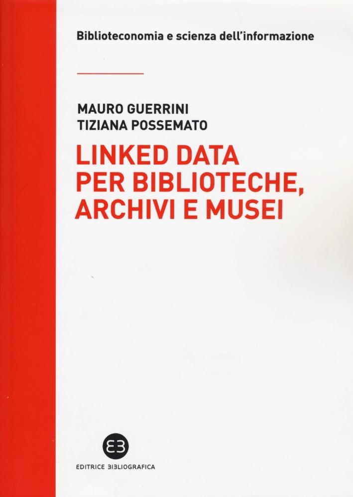 Linked data per biblioteche, archivi e musei. Perché l'informazione sia del web e non solo nel web