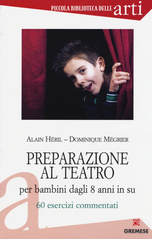 Preparazione al teatro per bambini dagli 8 anni in su. 60 esrcizi commentati. Vol. 1