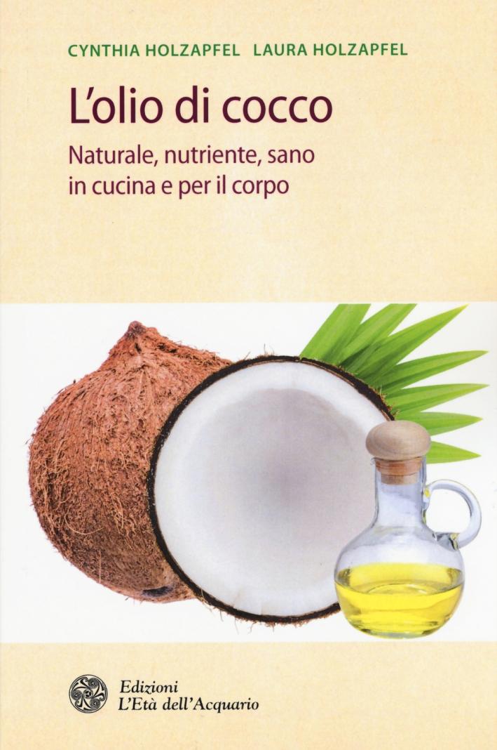 L'Olio di Cocco. Naturale, Nutriente, Sano e per la Cura della Bellezza
