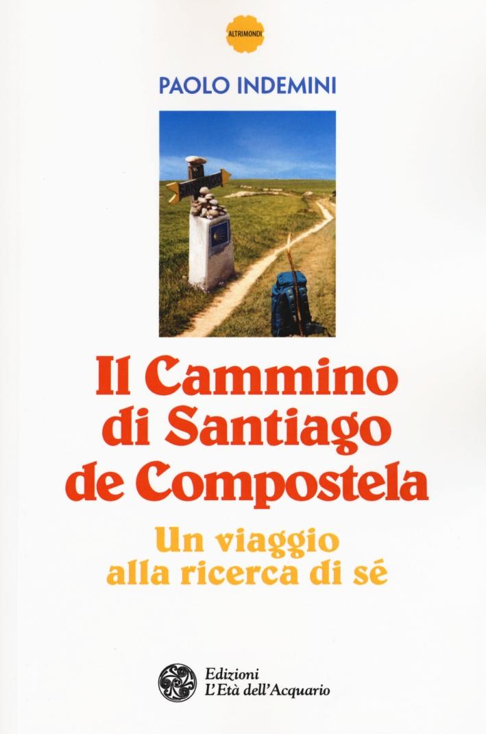 Il cammino di Santiago de Compostela. Un viaggio alla ricerca di sé