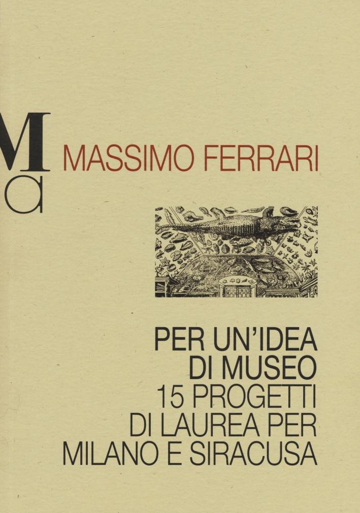 Per un'idea di museo. 15 progetti di laurea per Milano e Siracusa