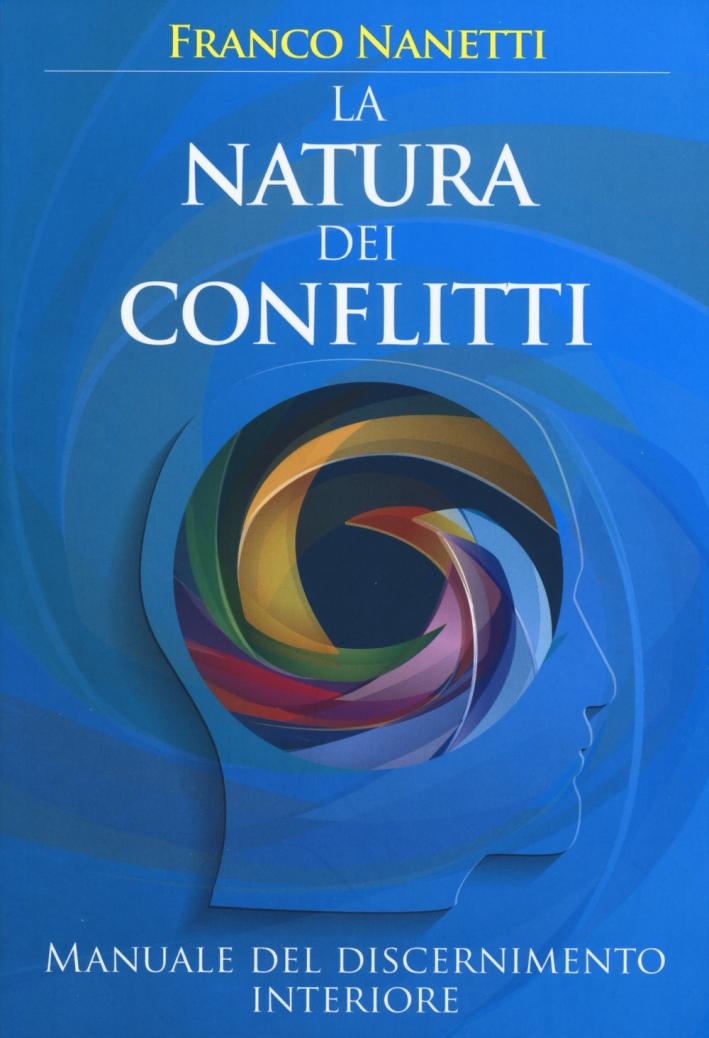 La natura dei conflitti. Manuale del discernimento interiore