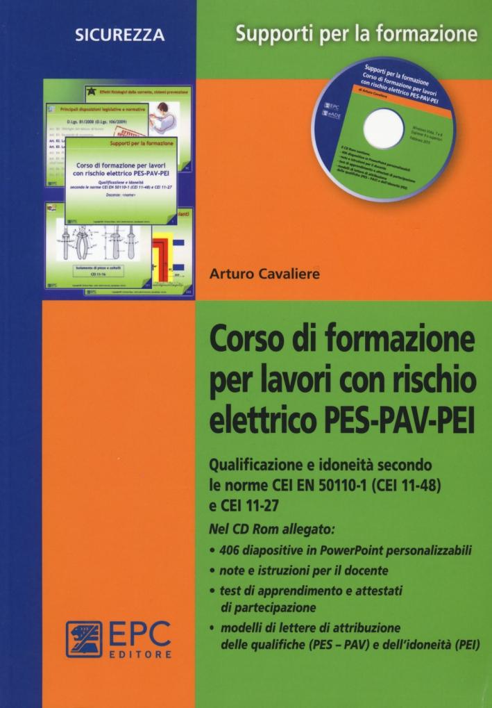 Corso di formazione per lavori con rischio elettrico PES-PAV-PEI. Qualificazione e idoneità secondo le norme CEI EN 50110-1 (CEI 11-48) e CEI 11-27. Con CD-ROM.