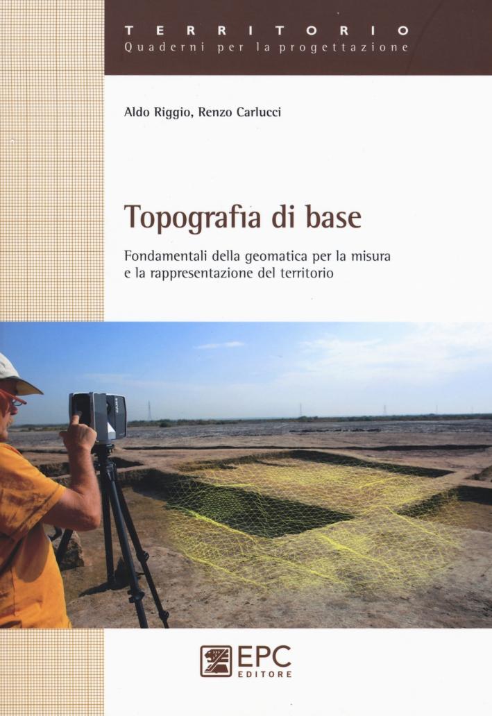 Topografia di base. Fondamentali della geomatica per la misura e rappresentazione del territorio.