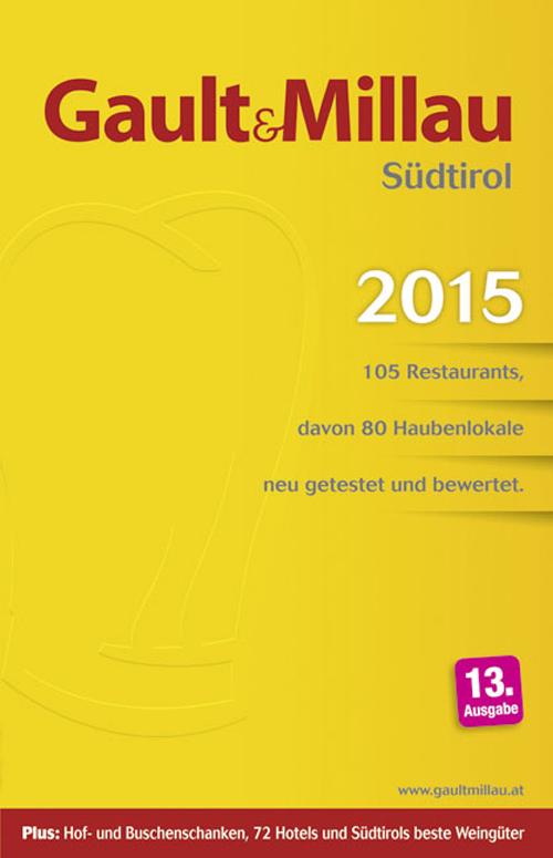 Gault Millau 2015. Südtirol 105 Restaurants, davon 80 Haubenlokale neu getestet und bewertet