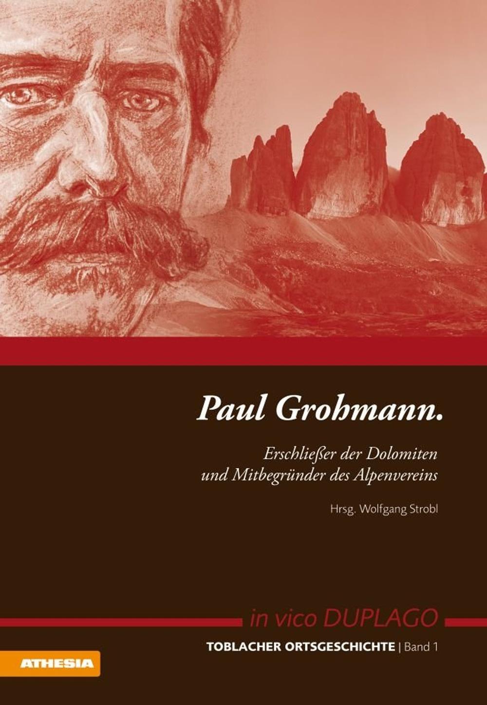 Paul Grohmann. Erschliesser der Dolomiten und Mitbegünder des Alpenvereins.