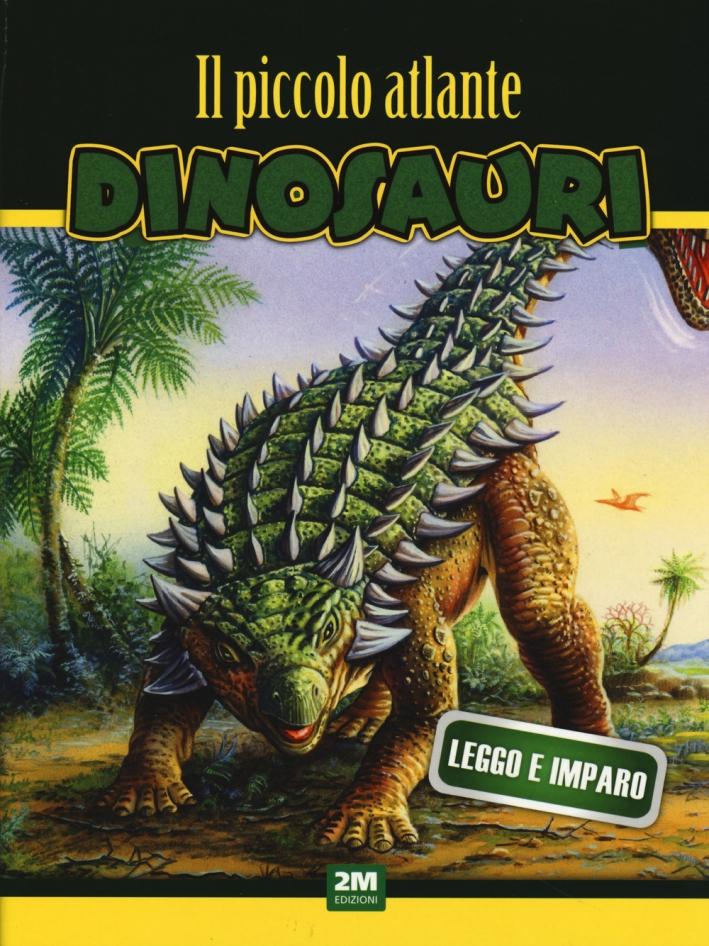 Il piccolo atlante dei dinosauri. Ediz. illustrata