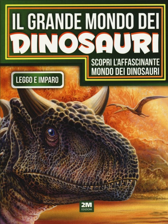 Il grande mondo dei dinosauri. Ediz. illustrata
