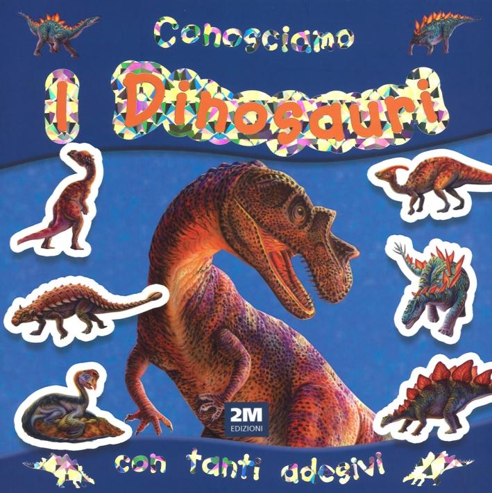 Conosciamo i dinosauri. Con adesivi. Ediz. illustrata