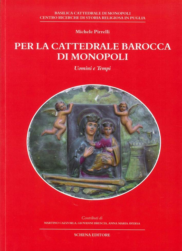 Per la Cattedrale Barocca di Monopoli. Uomini e Tempi.