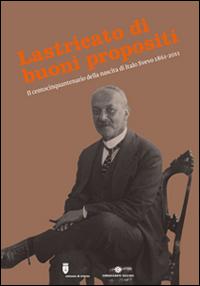 Lastricato di buoni propositi. Il centocinquantenario della nascita di Italo Svevo 1861-2011