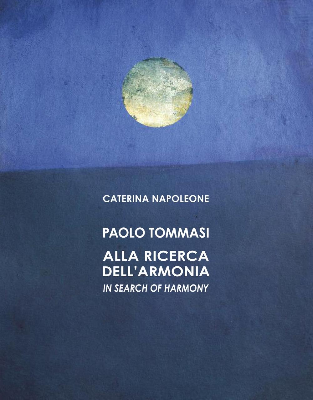 Paolo Tommasi. Alla ricerca dell'armonia. Ediz. italiana e inglese.