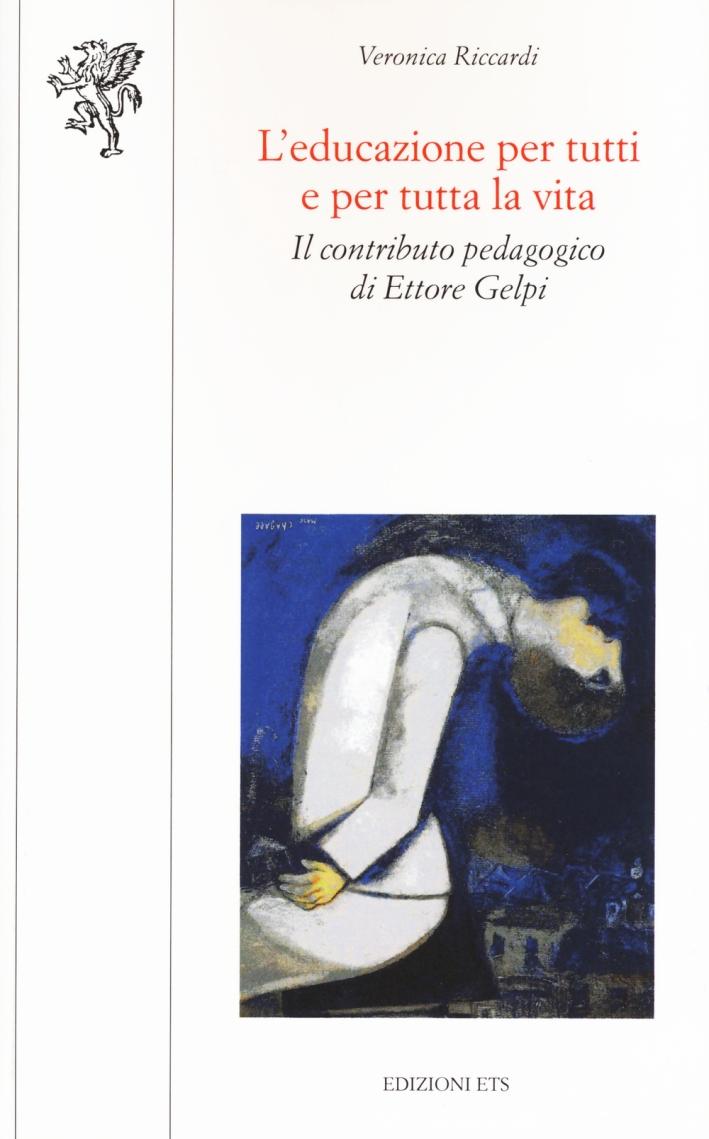 L'educazione per tutti e per tutta la vita. Il contributo pedagogico di Ettore Gelpi.