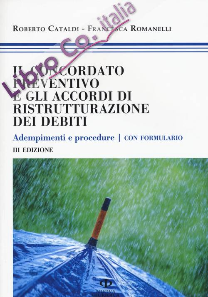 Il concordato preventivo e gli accordi di ristrutturazione dei debiti. Adempimenti e procedure. Con formulario