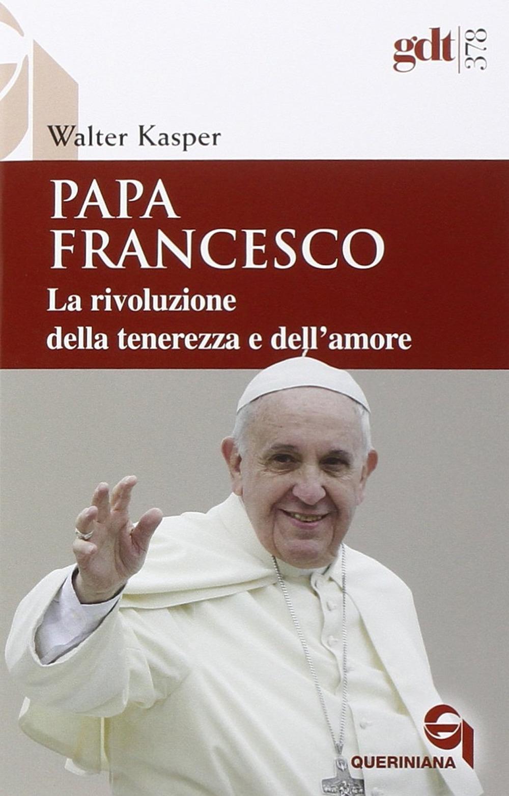 Papa Francesco. La rivoluzione della tenerezza e dell'amore. Radici teologiche e prospettive pastorali.