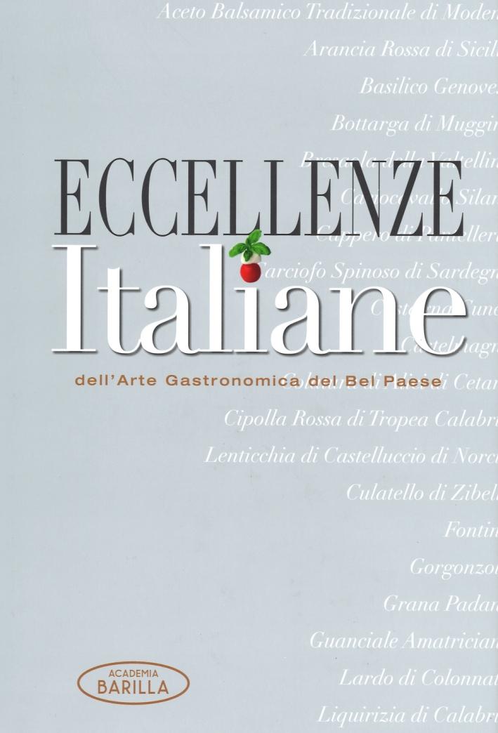 Eccellenze italiane dell'arte gastronomica del Bel Paese. Ediz. illustrata