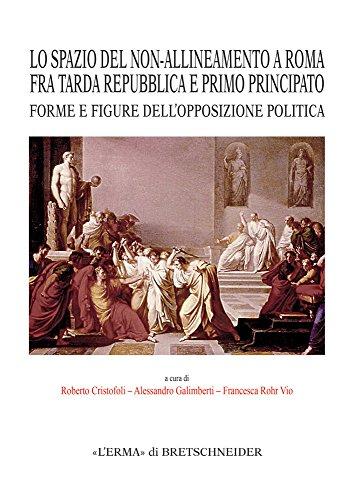Lo Spazio del Non-Allineamento a Roma fra Tarda Repubblica e Primo Principato. Forme e Figure dell'Opposizione Politica