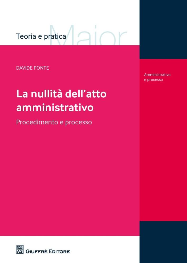 La nullità dell'atto amministrativo. Procedimento e processo.
