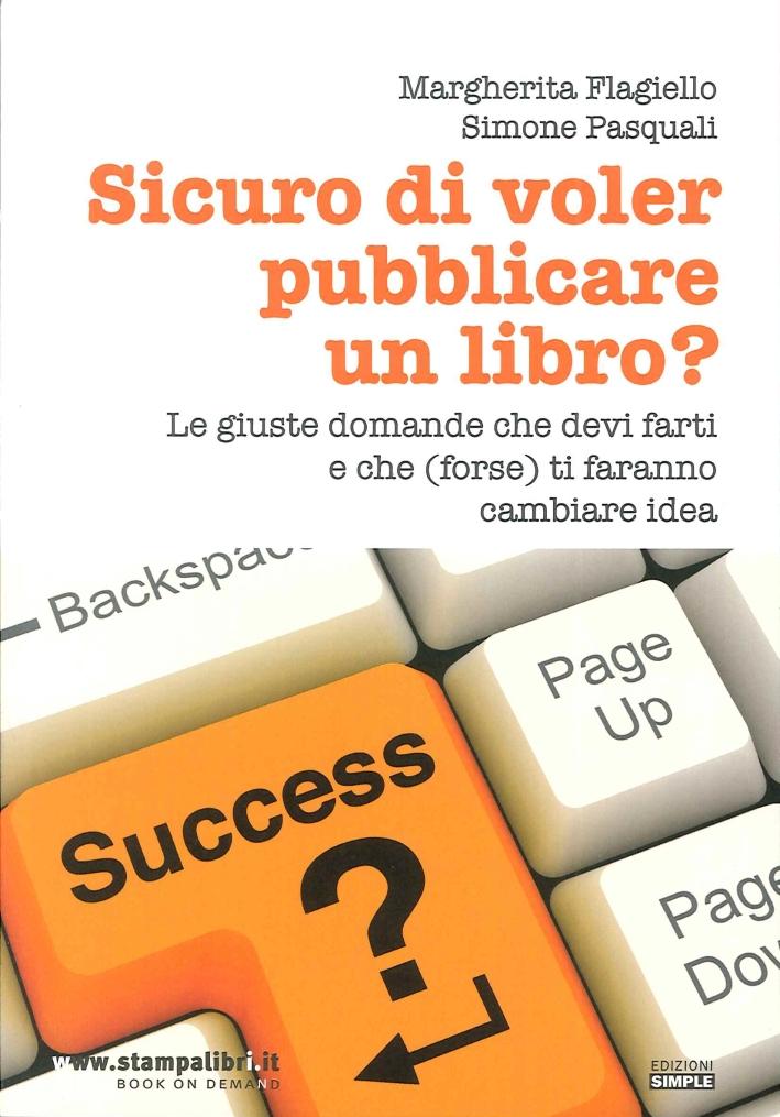 Sicuro di Voler Pubblicare un Libro? le Giuste Domande che Devi Farti e che (Forse) Ti Faranno Cambiare Idea