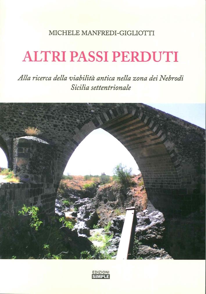 Altri Passi Perduti. Alla Ricerca della Viabilità Antica nella Zona dei Nebrodi. Sicilia Settentrionale