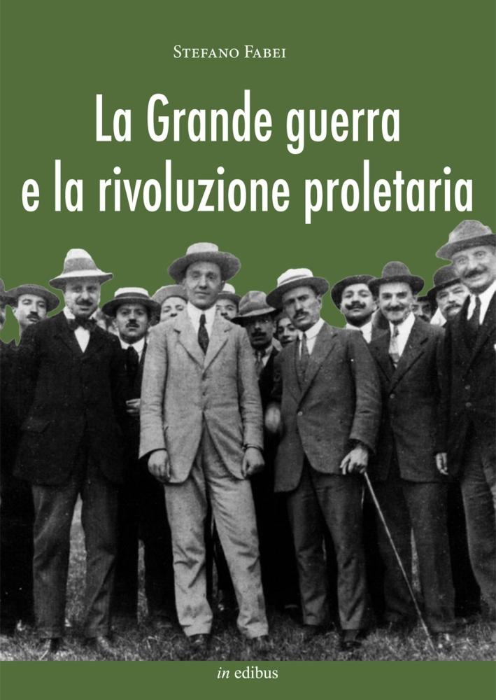 La grande guerra e la rivoluzione proletaria. I sindacalisti rivoluzionari dal neutralismo all'interventismo
