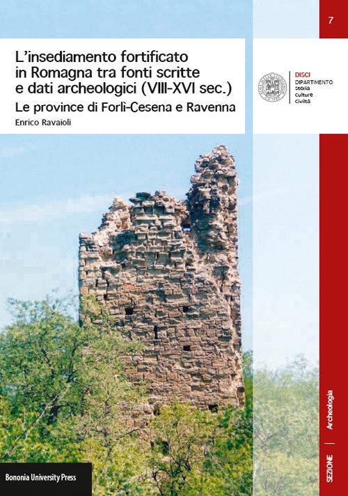 L'insediamento fortificato in Romagna tra fonti scritte e dati archeologici (VIII-XVI sec.). Le province di Forlì-Cesena e Ravenna
