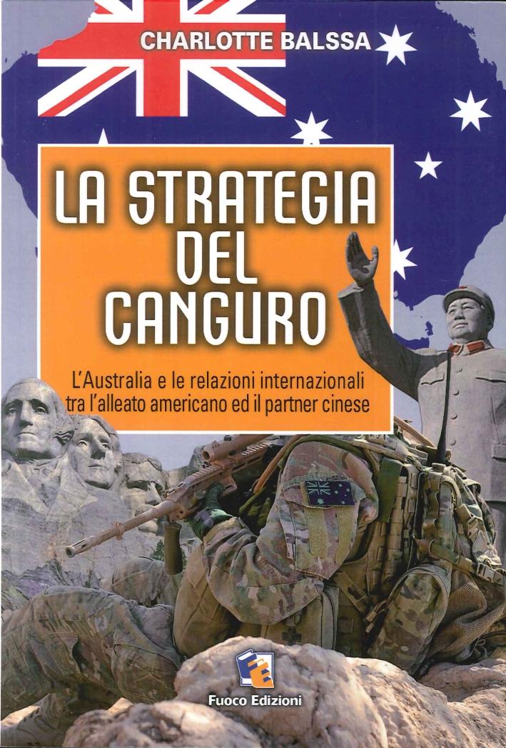 La Strategia del Canguro. L'Australia e le Relazioni Internazionali tra l'Alleato Americano ed il Partner Cinese.