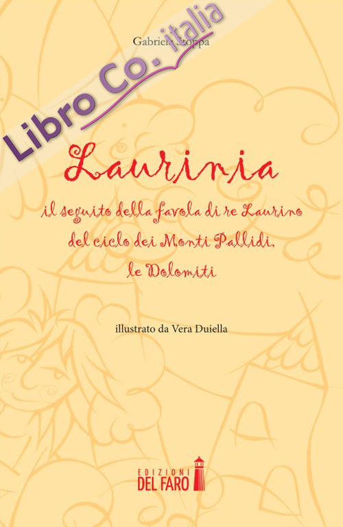 Laurinia, il seguito della favola di re Laurino del ciclo dei monti Pallidi, le Dolomiti