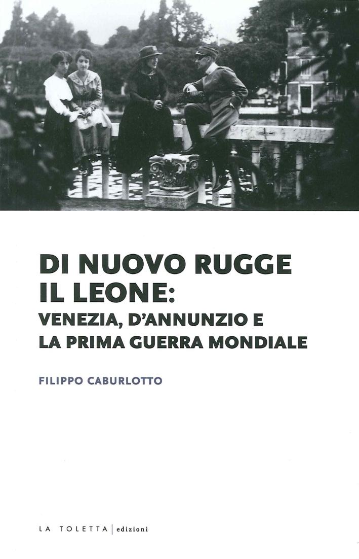 Di nuovo rugge il leone: Venezia, D'Annunzio e la prima guerra mondiale