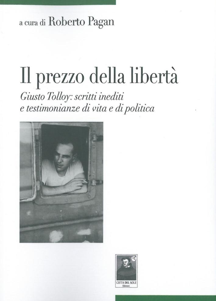 Il Prezzo delle Libertà. Giusto Tolloy: Scritti Inediti e Testimonianze di Vita e di Politica