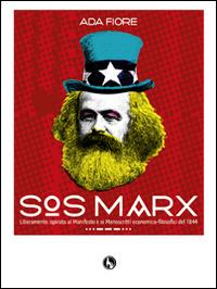 Sos Marx. Liberamente ispirato al Manifesto e ai manoscritti economico-filosofici del 1844