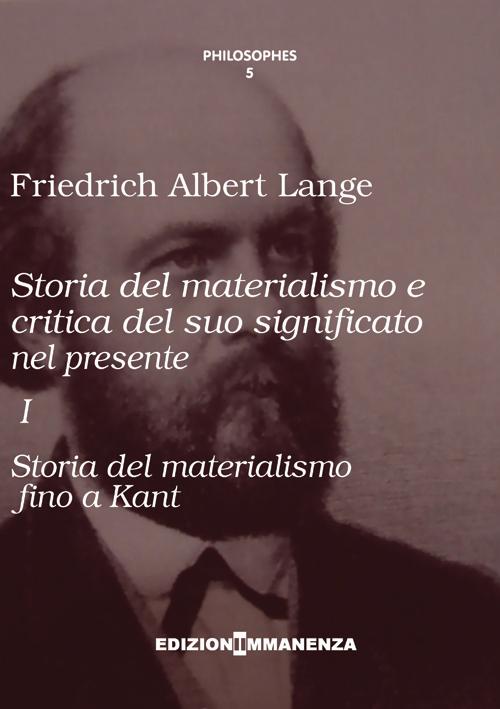 Storia del materialismo e critica del suo significato nel presente. Vol. 1: Storia del materialismo fino a Kant