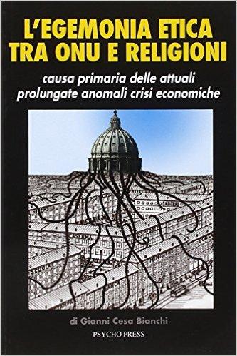 L'Egemonia Etica tra Onu e Religioni. Causa Primaria delle Attuali Prolungate Anomali Crisi Economiche