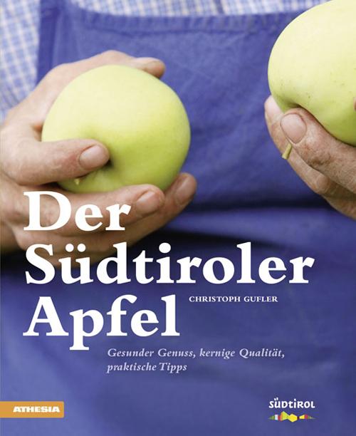 Der Südtiroler Apfel Gesunder Genuss, kernige Qualität, praktische Tipps