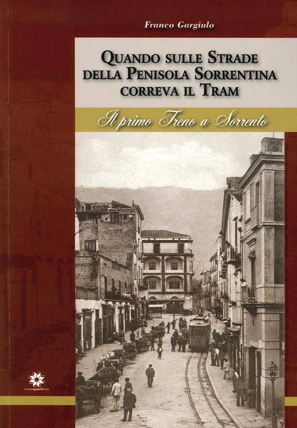 Quado sulle strade della Penisola Sorrentina correva il Tram. Il primo Treno a Sorrento.