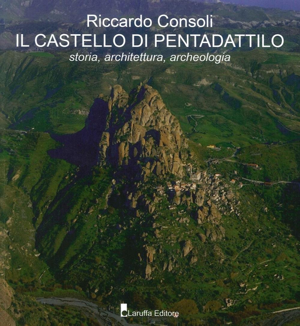 Il Castello di Pentadattilo. Storia, Architettura, Archeologia