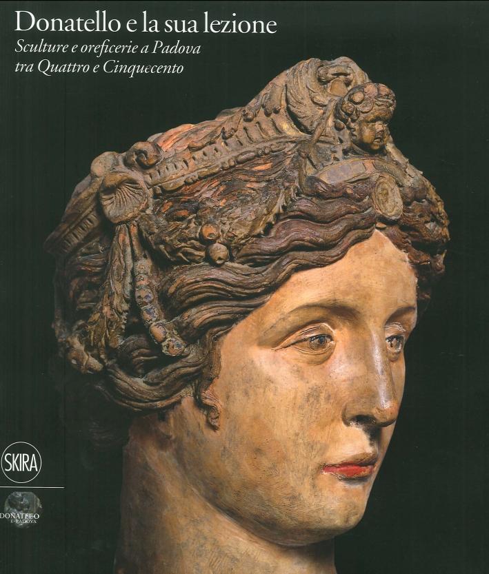 Donatello e la Sua Lezione. Sculture e Oreficerie a Padova tra Quattrocento e Cinquecento