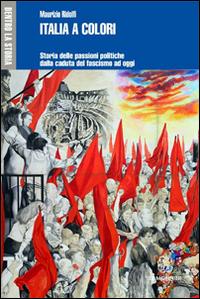 Italia a colori. Storia delle passioni politiche dalla caduta del fascismo ad oggi
