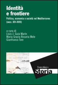Identità e frontiere. Politica, economia e società nel Mediterraneo (secc. XIV-XVIII)