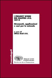 I project work dei master I.P.E. 2014. Strumenti, applicazioni e casi per le aziende