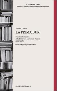 La prima BUR. Nascita e formazione della biblioteca universale Rizzoli (1949-1972)