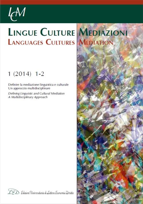 Lingue culture mediazioni (LCM Journal) (2014). Ediz. italiana, inglese e francese. Vol. 1/2: Definire la mediazione linguistica e culturale. Un approccio multidisciplinare